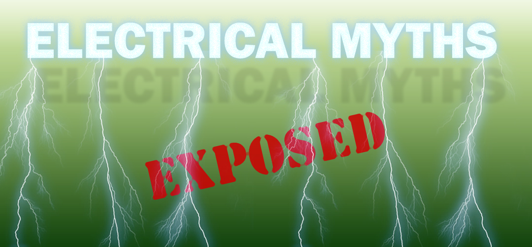 ELECTRICAL MYTHS EXPOSED